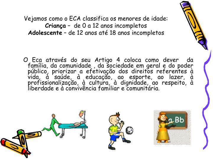 Vejamos como o ECA classifica os menores de idade: