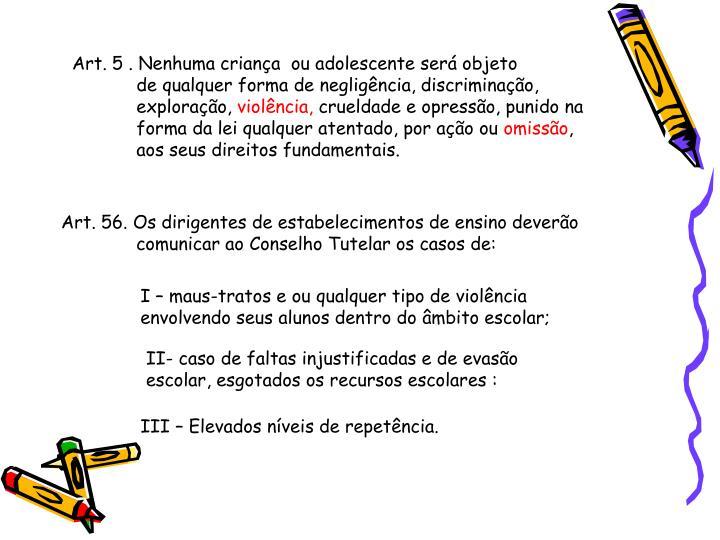 Art. 5 . Nenhuma criança  ou adolescente será objeto