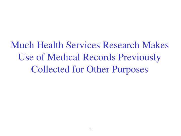 Much Health Services Research Makes Use of Medical Records Previously Collected for Other Purposes