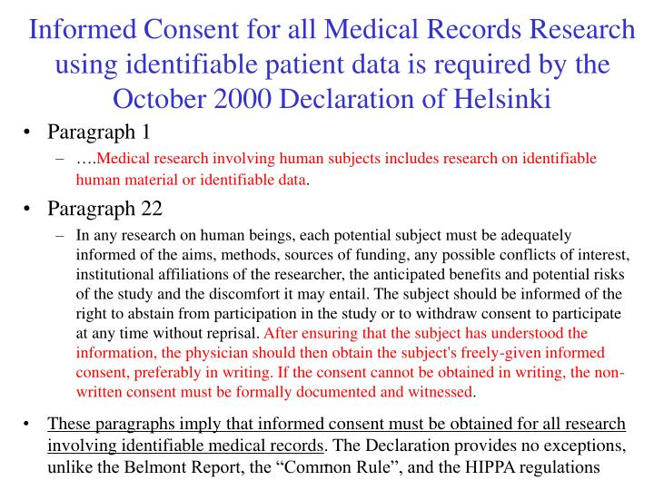 Informed Consent for all Medical Records Research using identifiable patient data is required by the October 2000 Declaration of Helsinki