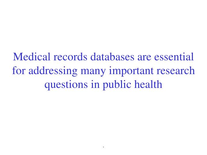 Medical records databases are essential for addressing many important research questions in public health