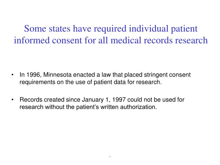 Some states have required individual patient informed consent for all medical records research