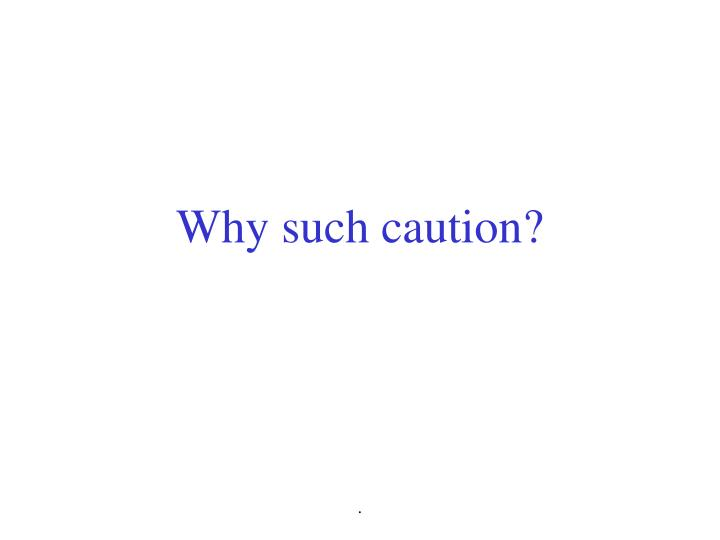 Why such caution?