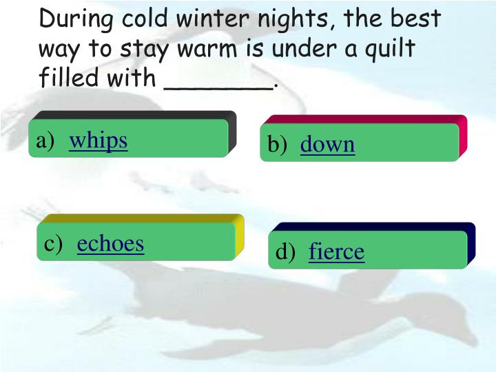 During cold winter nights, the best way to stay warm is under a quilt filled with _______.