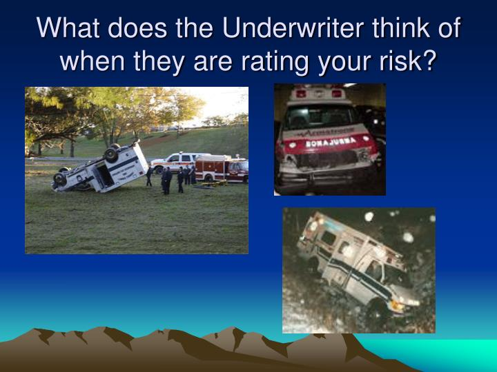 What does the Underwriter think of when they are rating your risk?