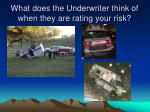 what does the underwriter think of when they are rating your risk