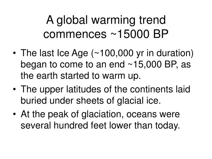 A global warming trend commences ~15000 BP