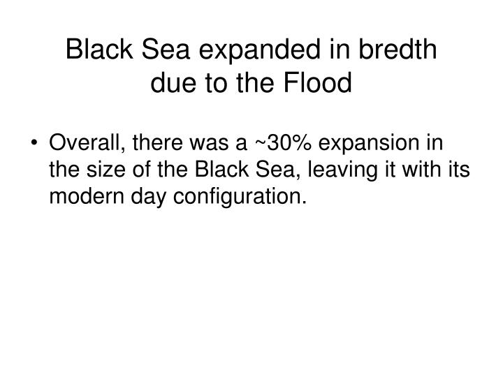 Black Sea expanded in bredth     due to the Flood