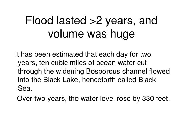 Flood lasted >2 years, and volume was huge