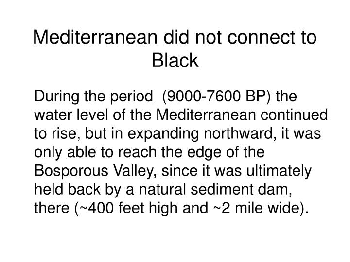 Mediterranean did not connect to Black