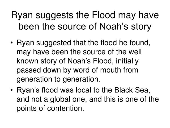 Ryan suggests the Flood may have been the source of Noah's story