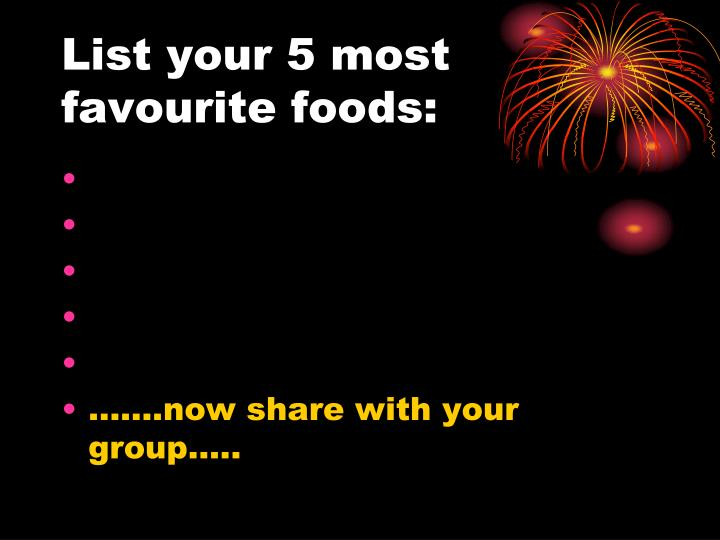 List your 5 most favourite foods: