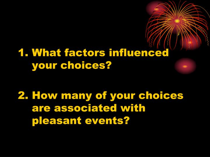 1.What factors influenced your choices?