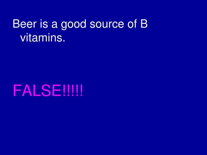Beer is a good source of B vitamins.