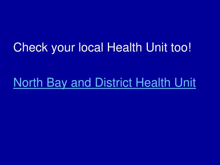 Check your local Health Unit too!