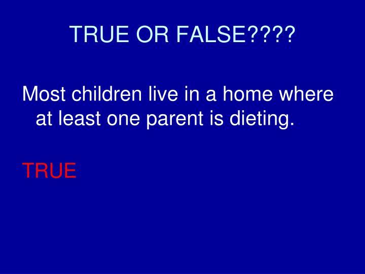 TRUE OR FALSE????