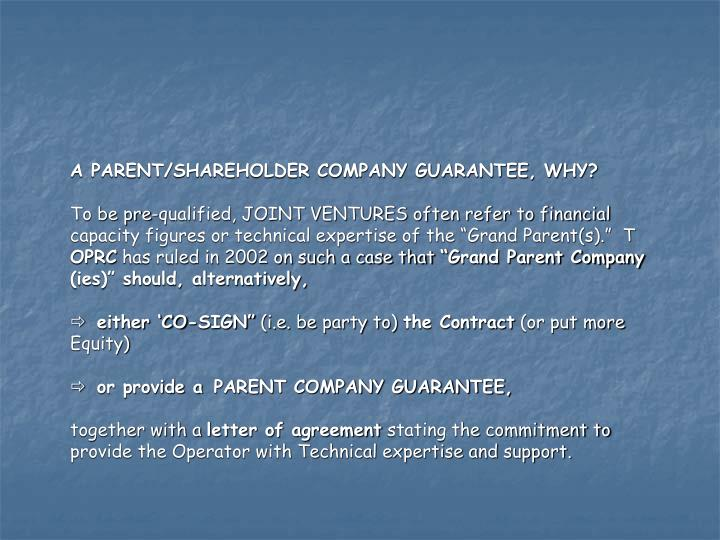 A PARENT/SHAREHOLDER COMPANY GUARANTEE, WHY?