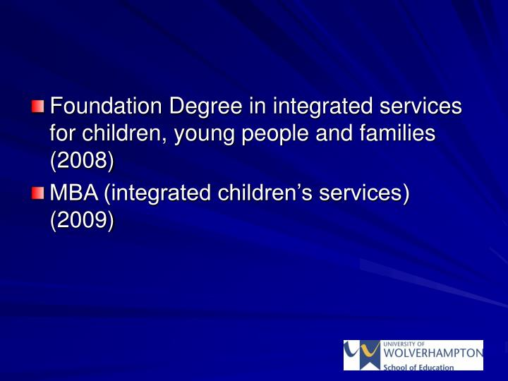 Foundation Degree in integrated services for children, young people and families (2008)