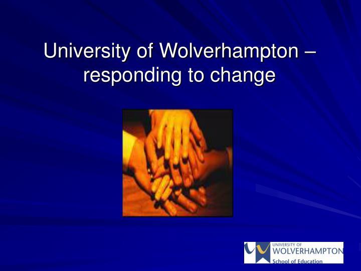 University of Wolverhampton – responding to change