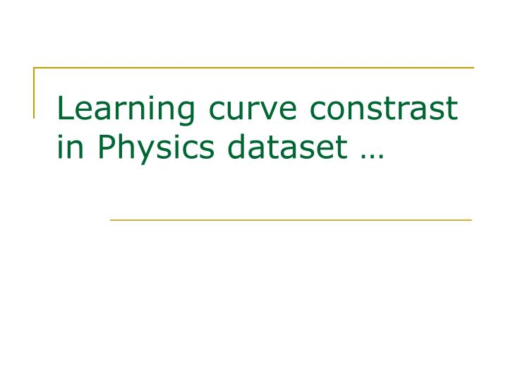 Learning curve constrast in Physics dataset …