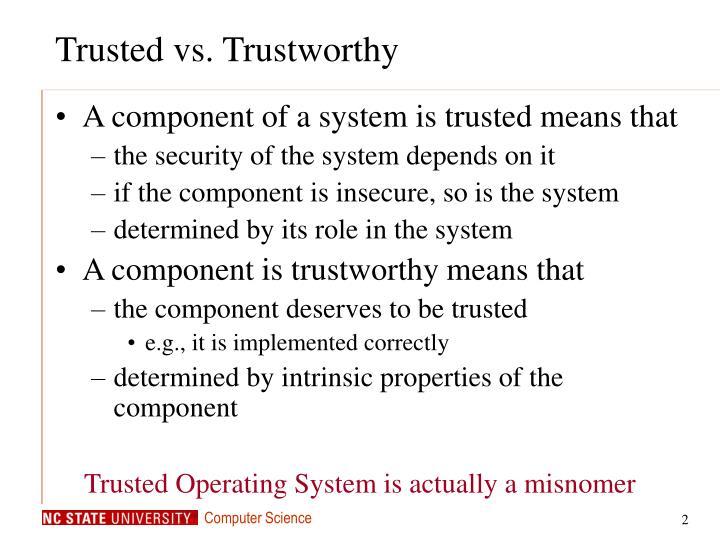 Trusted vs. Trustworthy