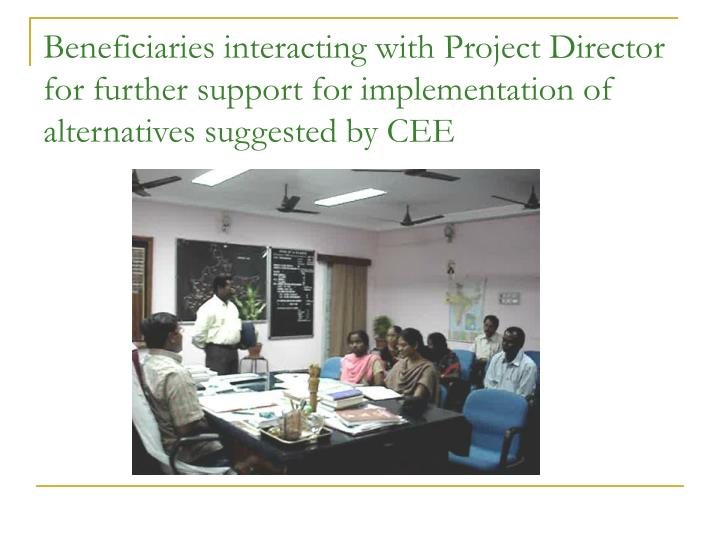 Beneficiaries interacting with Project Director for further support for implementation of alternatives suggested by CEE