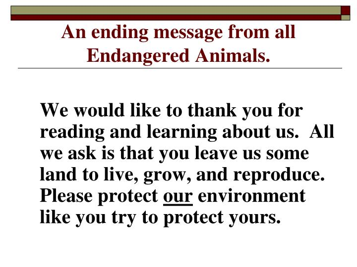An ending message from all Endangered Animals.