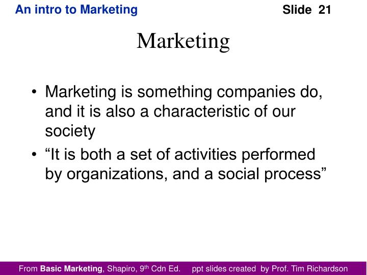 Marketing is something companies do, and it is also a characteristic of our society
