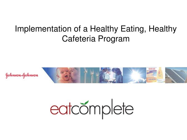 Implementation of a Healthy Eating, Healthy Cafeteria Program