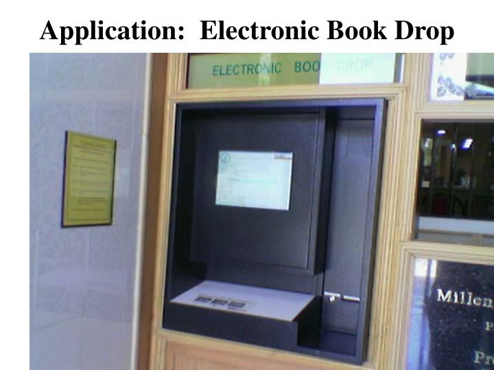 Application:  Electronic Book Drop