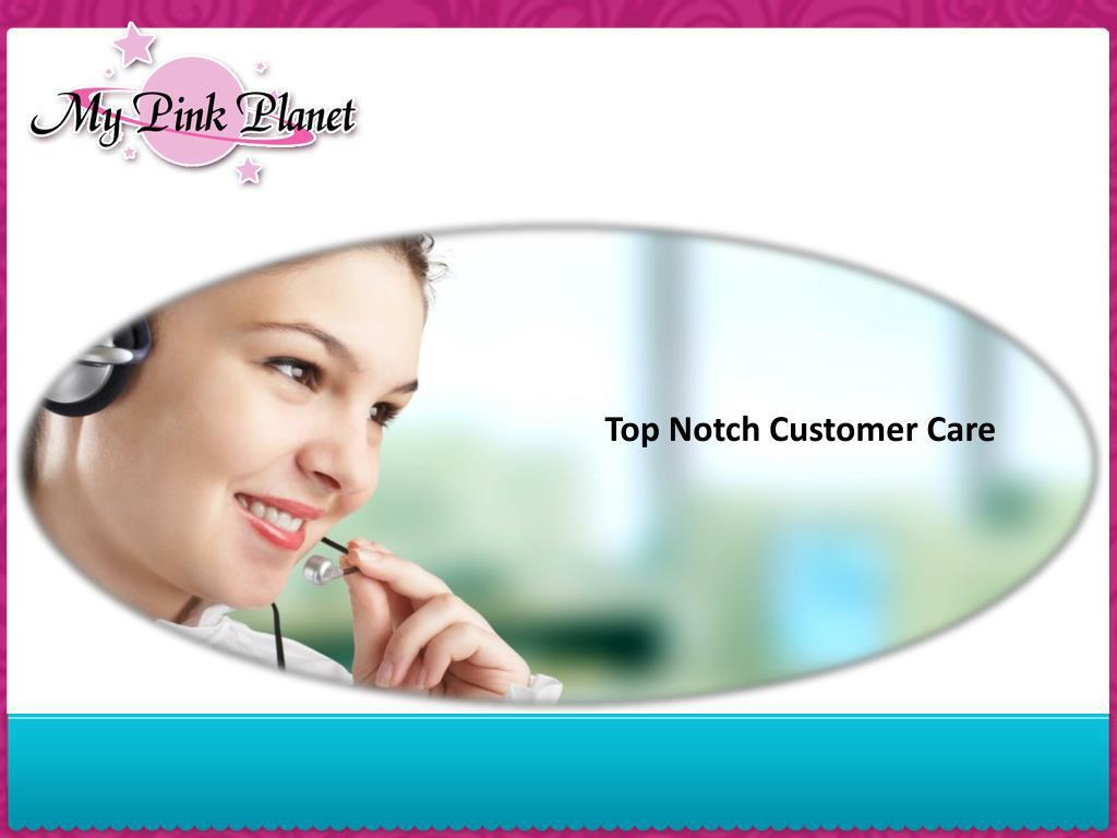 Top Notch Customer Care