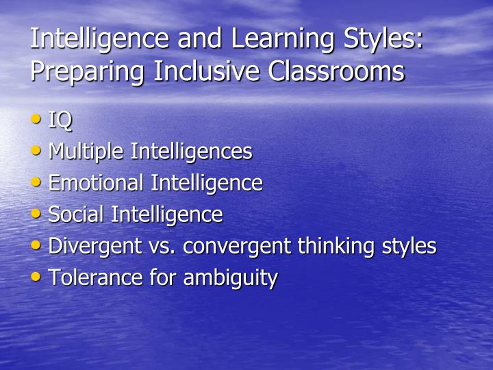 Intelligence and Learning Styles: Preparing Inclusive Classrooms