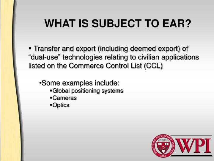 WHAT IS SUBJECT TO EAR?