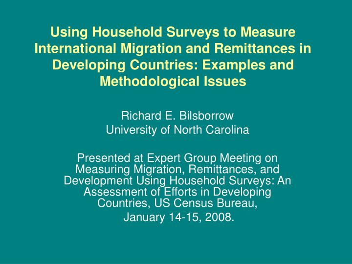 Using Household Surveys to Measure International Migration and Remittances in Developing Countries: Examples and Methodological Issues
