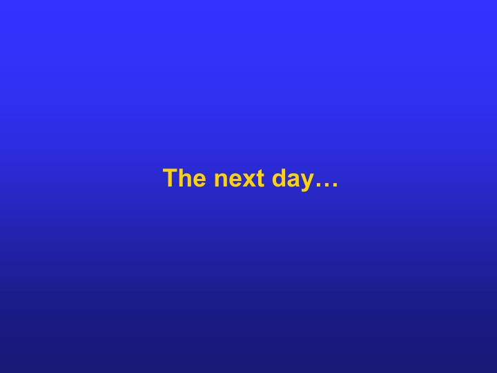 The next day…