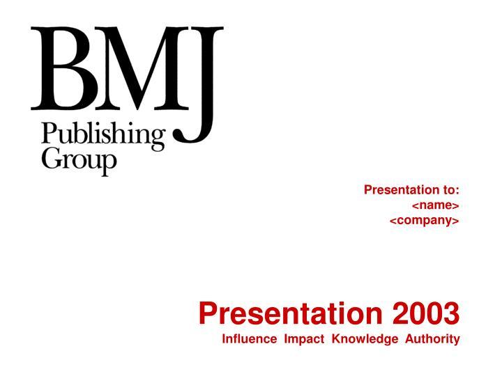 Presentation to: