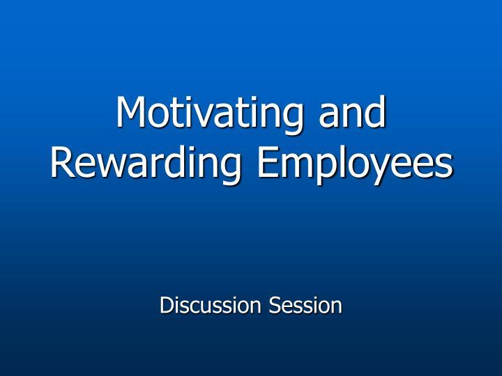 Motivating and Rewarding Employees