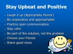 stay upbeat and positive