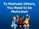 to motivate others you need to be motivated