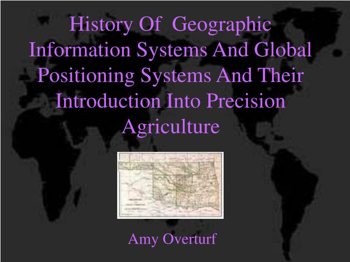 History Of  Geographic Information Systems And Global Positioning Systems And Their Introduction Into Precision Agriculture