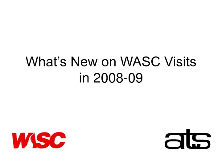 What's New on WASC Visits in 2008-09