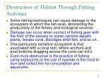 destruction of habitat through fishing activities