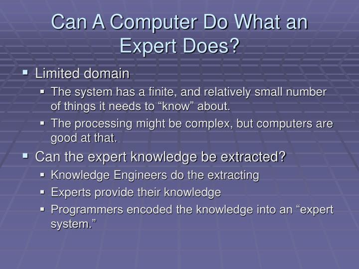 Can A Computer Do What an Expert Does?