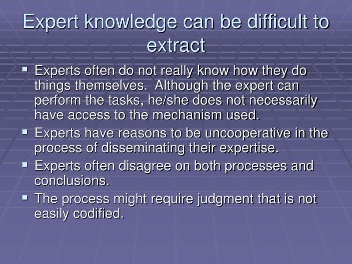 Expert knowledge can be difficult to extract