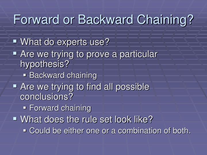 Forward or Backward Chaining?