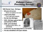 enhance latent processing services