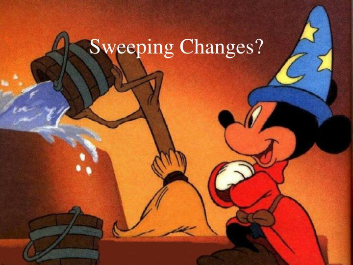 Sweeping Changes?