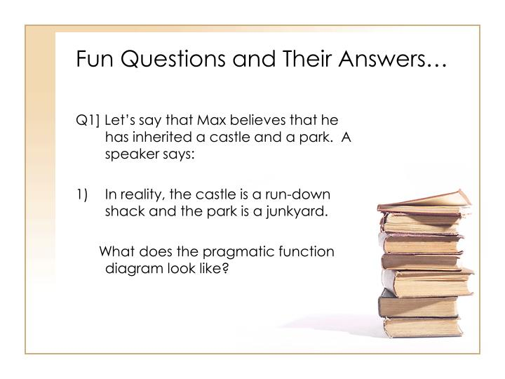 Fun Questions and Their Answers…