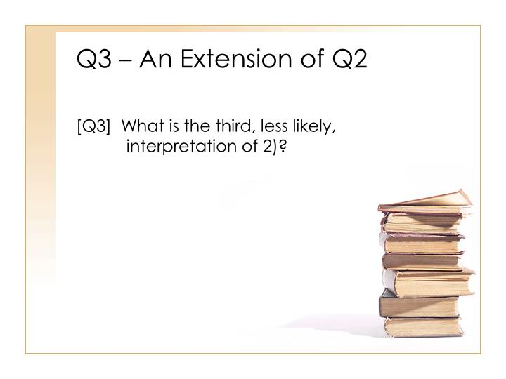 Q3 – An Extension of Q2