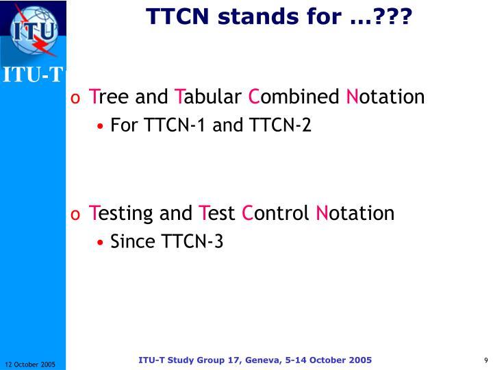 TTCN stands for …???